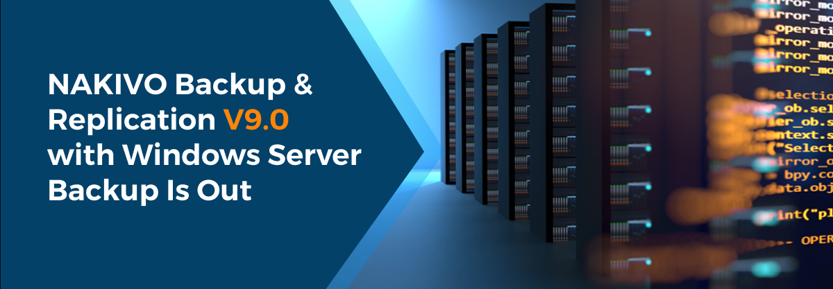 NAKIVO Backup & Replication v9.0 with Windows Server backup is out