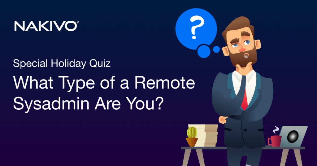 What Type of a Remote Sysadmin Are You? Take the Quiz NOW!