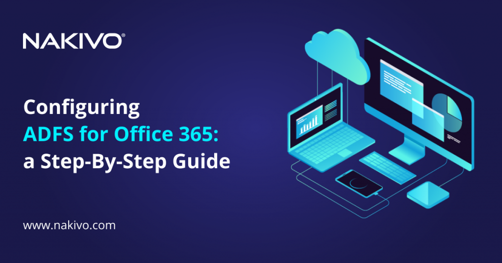 Configuring ADFS for Office 365: A Step-By-Step Guide