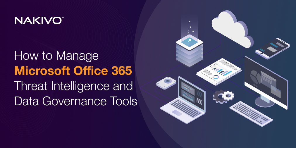 Data Governance Tools and Threat Intelligence for Microsoft Office 365
