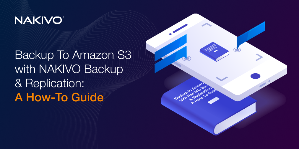 Backup to Amazon S3 with NAKIVO Backup & Replication: A How-To Guide