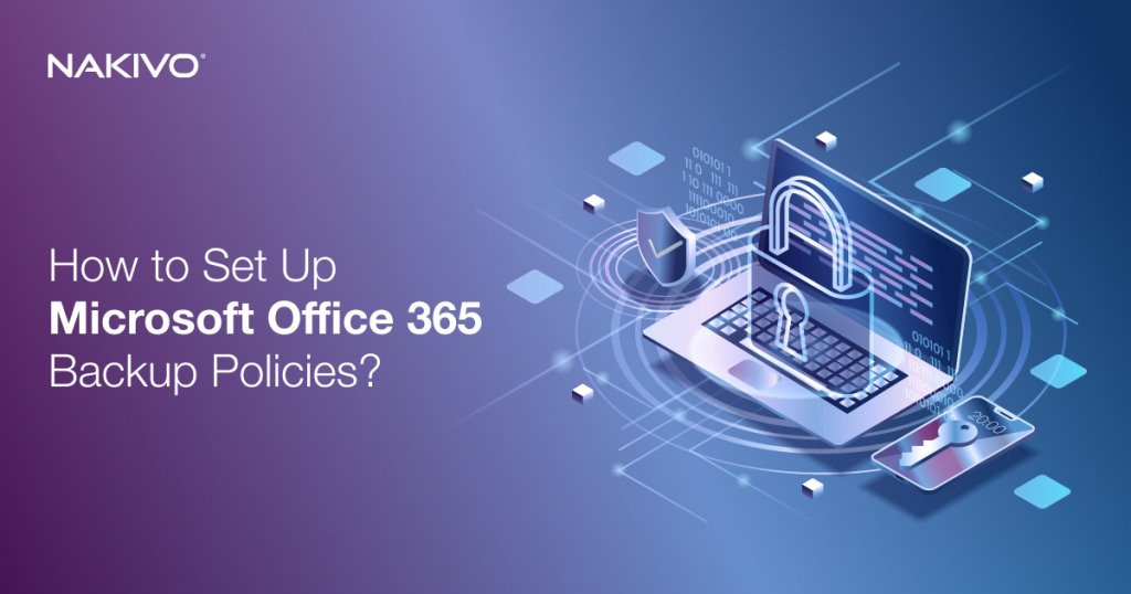 Setting Up Microsoft Office 365 Backup Policies: A How-To Guide