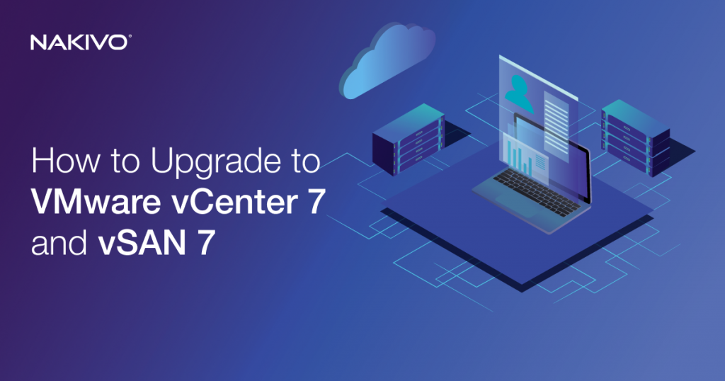 How to Upgrade to VMware vCenter 7 and vSAN 7