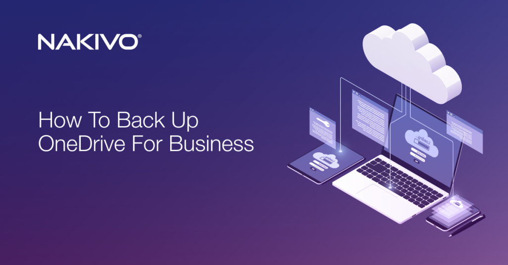 How to Back Up OneDrive for Business with NAKIVO Backup & Replication