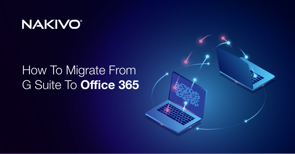 How to Migrate from G Suite to Office 365 and Why You Need It