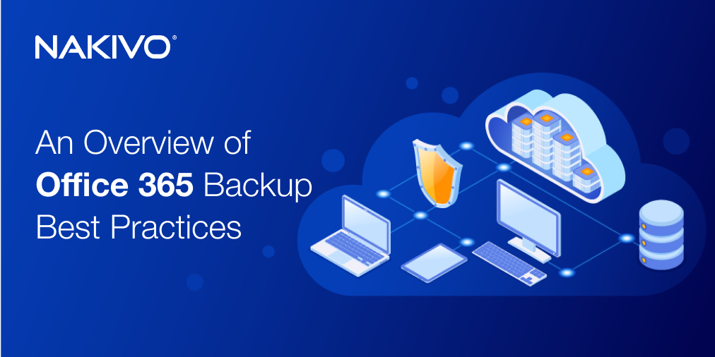 An Overview of Microsoft Office 365 Backup Best Practices
