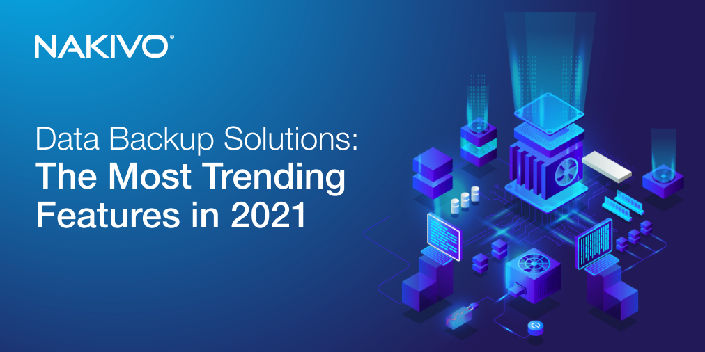 Data Backup Solutions: The Most Trending Features in 2021