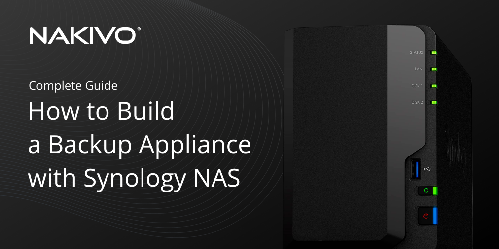 How to Build a Backup Appliance with Synology NAS: A Complete Guide