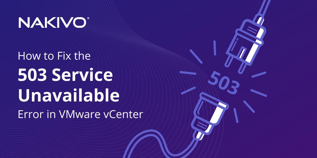 """503 Service Unavailable"" Error on the vSphere Web Client: What Should You Do?"