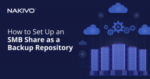 How to Set Up an SMB Share as a Backup Repository_FB_LD