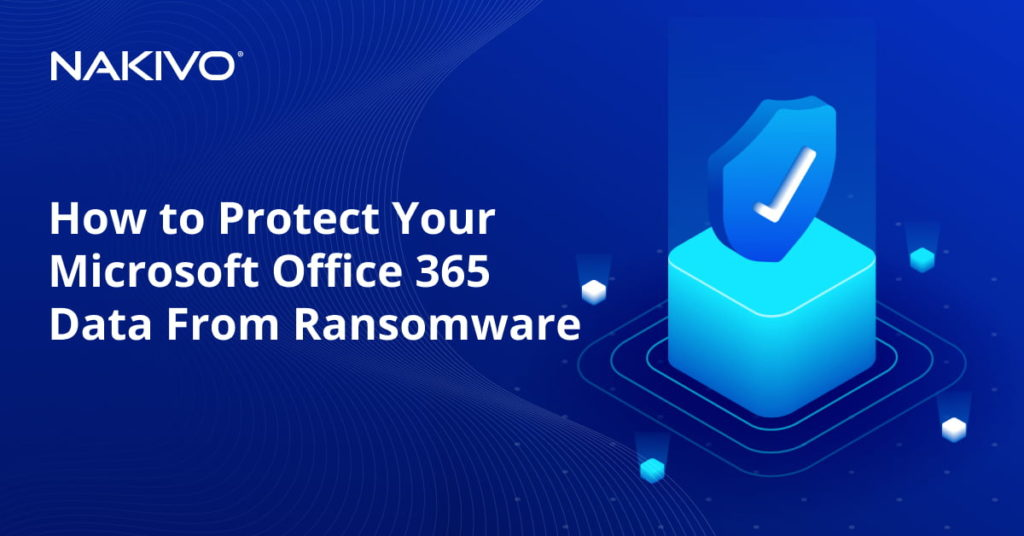 How to Protect Your Microsoft Office 365 Data From Ransomware