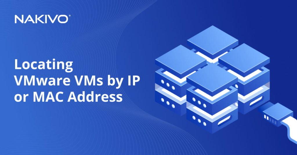 Locating VMware VMs by IP or MAC Address
