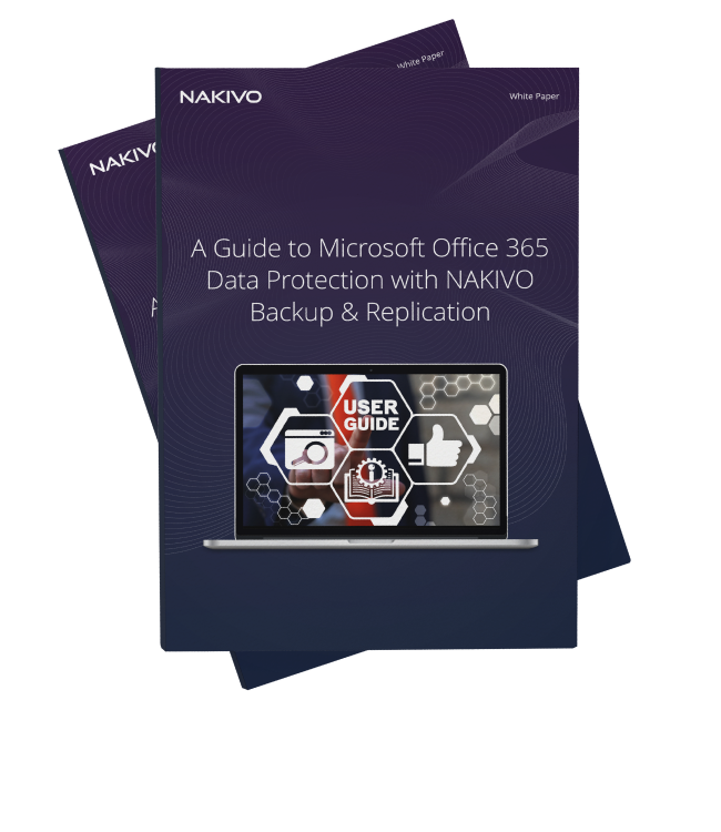 A Guide to Microsoft Office 365 Data Protection with NAKIVO Backup & Replication